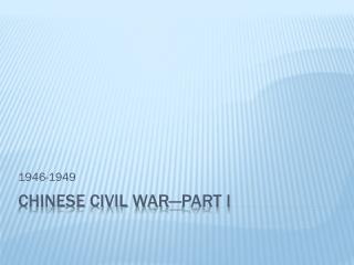 CHINESE CIVIL WAR—PART I