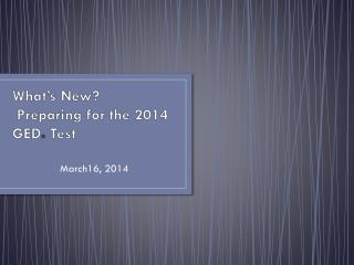 What's New?  Preparing for the 2014 GED ®  Test