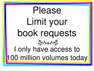 Please Limit your book requests I only have access to 100 million volumes today