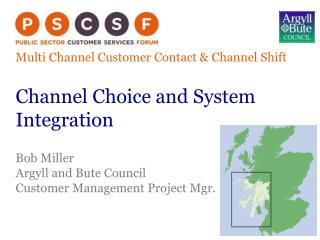 Multi  Channel Customer Contact & Channel  Shift Channel Choice and System Integration Bob Miller