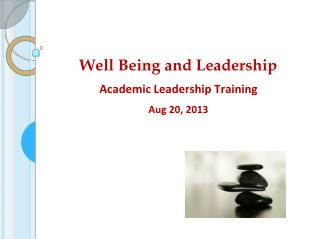 Well Being  and Leadership Academic Leadership Training Aug  20,  2013