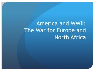 America and WWII: The War for  E urope and North Africa