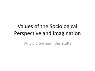 Values of the Sociological  Perspective and Imagination
