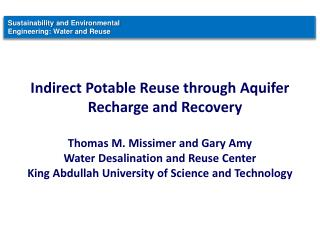 Indirect Potable Reuse through Aquifer Recharge and Recovery Thomas M.  Missimer  and Gary Amy