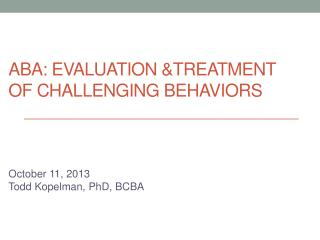 ABA: EVALUATION &TREATMENT OF CHALLENGING BEHAVIORS