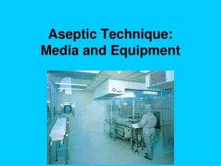 Aseptic Technique: Media and Equipment
