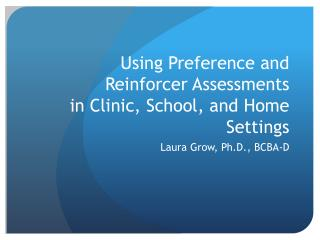 Using Preference and Reinforcer Assessments  in  Clinic, School, and Home Settings