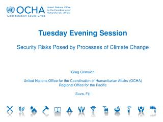 Tuesday Evening Session Security Risks Posed by Processes of Climate Change Greg Grimsich