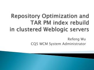 Repository Optimization and  TAR PM index rebuild  in clustered Weblogic servers