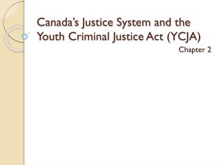 Canada's Justice System and the Youth Criminal Justice Act (YCJA)
