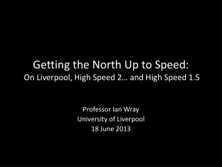 Getting the North Up to Speed:  On Liverpool, High Speed 2� and High Speed 1.5