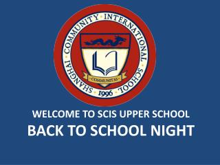 Welcome to SCIS upper school Back to School Night