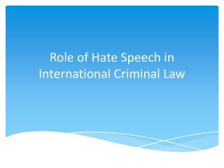 Role of Hate Speech in International Criminal Law