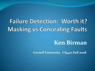 Failure Detection:   Worth it?   Masking  vs  Concealing Faults