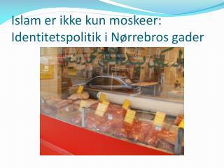Islam er ikke kun moskeer: Identitetspolitik i Nørrebros gader