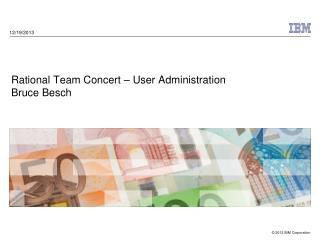 Rational  Team Concert  – User  Administration Bruce Besch
