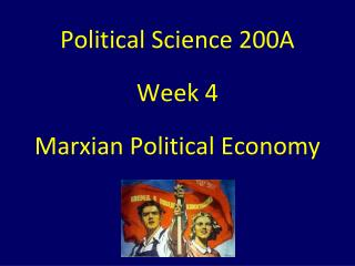 Political Science 200A Week 4 Marxian Political Economy