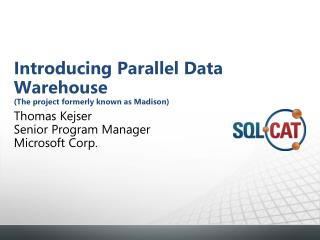 Introducing Parallel Data Warehouse (The project formerly known as Madison)