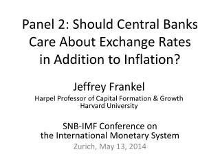 Panel 2: Should Central Banks Care About Exchange Rates  in Addition to Inflation?