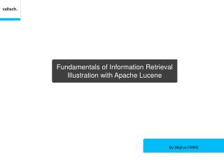 Fundamentals of Information  Retrieval  Illustration  with  Apache Lucene