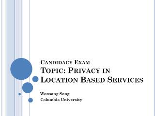 Candidacy Exam Topic: Privacy in Location Based Services