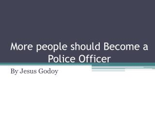 More people should Become  a Police Officer