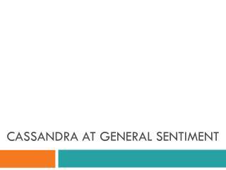 Cassandra at General Sentiment
