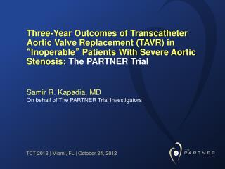 Samir  R.  Kapadia , MD  On behalf of The PARTNER Trial Investigators