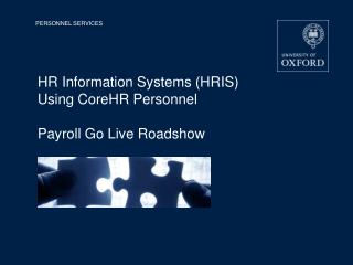 HR Information Systems (HRIS)  Using CoreHR Personnel Payroll Go Live  Roadshow