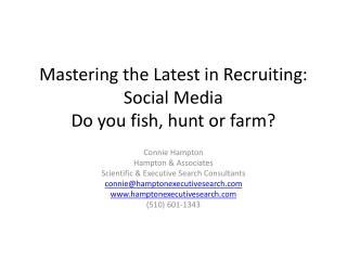 Mastering the  Latest  in  Recruiting :  Social Media Do you fish, hunt or farm?