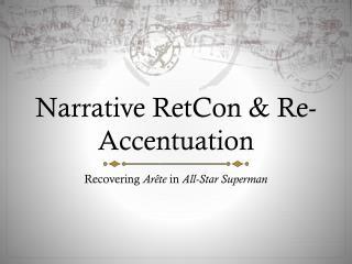 Narrative  RetCon  & Re-Accentuation