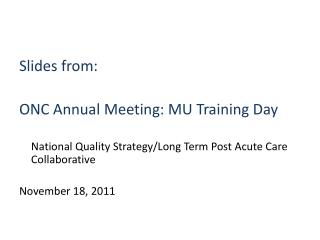 Slides from:  ONC  Annual Meeting: MU Training Day