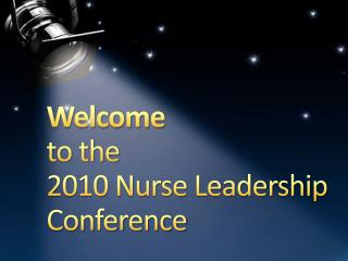 Welcome to the  2010 Nurse Leadership Conference