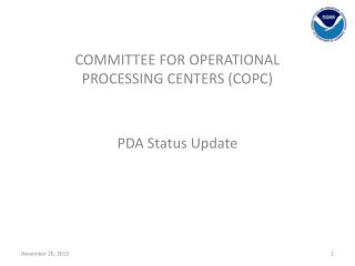 COMMITTEE FOR OPERATIONAL PROCESSING CENTERS (COPC) PDA Status Update