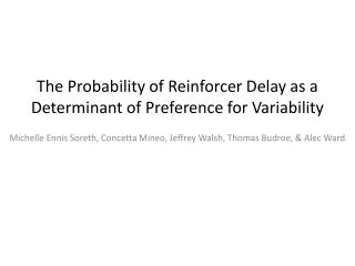 The Probability of  Reinforcer  Delay as a Determinant of Preference for Variability