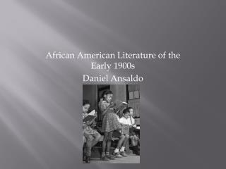 African American Literature of the Early 1900s Daniel Ansaldo