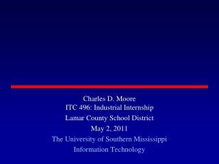 Charles D. Moore ITC 496: Industrial Internship Lamar County School District May 2, 2011