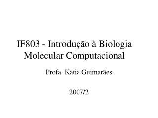IF803 - Introdu  o   Biologia Molecular Computacional