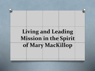 Living and Leading Mission in the Spirit of Mary  MacKillop