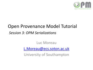 Open Provenance Model Tutorial Session  3:  OPM Serializations