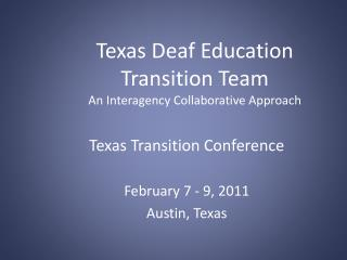 Texas Deaf Education Transition Team  An Interagency Collaborative Approach