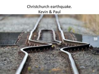 Christchurch earthquake.  Kevin & Paul