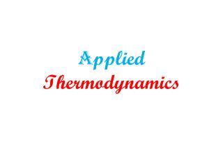 A pplied  Thermodynamics