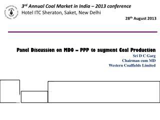 3 rd  Annual Coal Market in India – 2013 conference  Hotel ITC Sheraton,  Saket , New Delhi