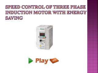 SPEED CONTROL OF THREE PHASE INDUCTION MOTOR WITH ENERGY SAVING