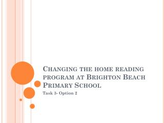 Changing the home reading program at  B righton Beach Primary School