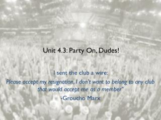 Unit 4.3: Party On, Dudes!