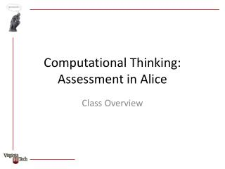 Computational Thinking: Assessment in Alice