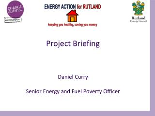 Project Briefing Daniel Curry Senior Energy and Fuel Poverty Officer