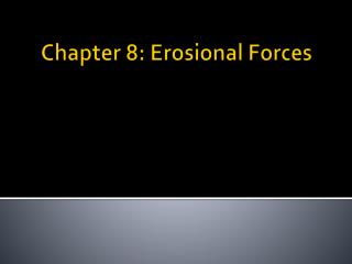 Chapter 8:  Erosional  Forces